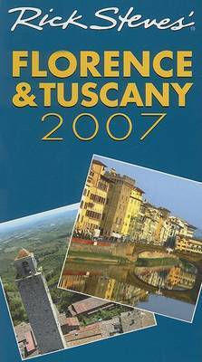 Rick Steves' Florence and Tuscany: 2007 by Rick Steves