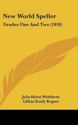 New World Speller: Grades One and Two (1910) by Julia Helen Wohlfarth