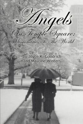 Angels on Temple Square: Missionaries to the World by Joyce K. Goodrich image
