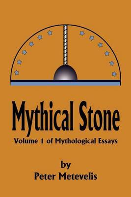 Mythical Stone: Volume 1 of Mythological Essays by Peter J. Metevelis image