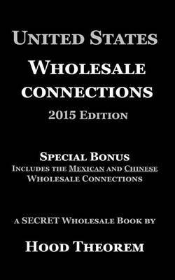 United States Wholesale Connections: 2015 Edition. Special Bonus Includes the Mexican and Chinese Wholesale Connections by Hood Theorem image