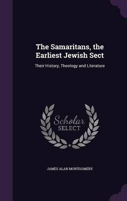 The Samaritans, the Earliest Jewish Sect by James Alan Montgomery image