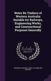 Notes Re Timbers of Western Australia Suitable for Railways, Engineering Works, and Constructional Purposes Generally image