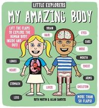 Little Explorers: My Amazing Body by Ruth Martin