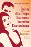 Practica de la Terapia Matrimonial Concentrada Emocionalmente (The Practice of Emotionally Focused Couple Therapy: Creating Connection) by Susan M. Johnson