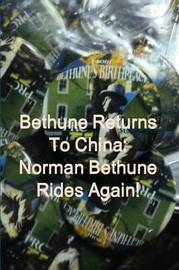 Bethune Returns: Norman Bethune Rides Again! by Martin Avery