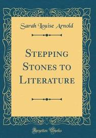 Stepping Stones to Literature (Classic Reprint) by Sarah Louise Arnold image
