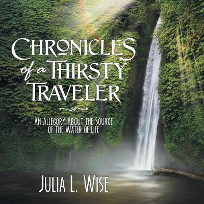 Chronicles of a Thirsty Traveler by Julia L Wise