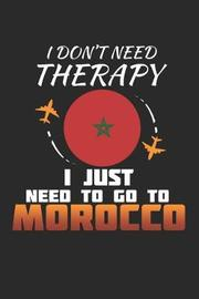 I Don't Need Therapy I Just Need To Go To Morocco by Maximus Designs image