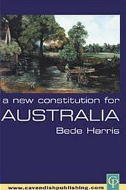 A New Constitution for Australia by Bede Harris