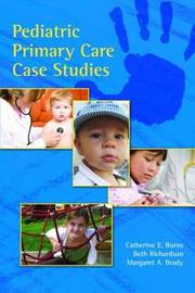 Pediatric Primary Care Case Studies by Catherine E. Burns