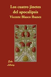 Los Cuatro Jinetes Del Apocalipsis by Vicente Blasco Ib'anez