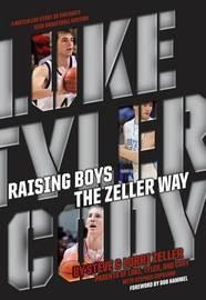 Raising Boys the Zeller Way by Steve Zeller