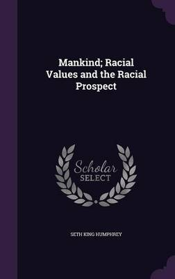 Mankind; Racial Values and the Racial Prospect by Seth King Humphrey image