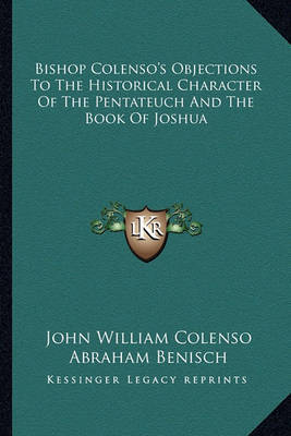 Bishop Colenso's Objections to the Historical Character of the Pentateuch and the Book of Joshua by Abraham Benisch image