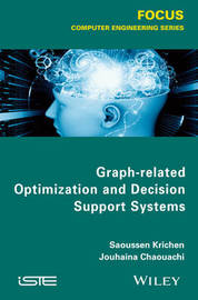 Graph-related Optimization and Decision Support Systems by Saoussen Krichen
