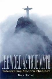 The Word as True Myth by Gary Dorrien