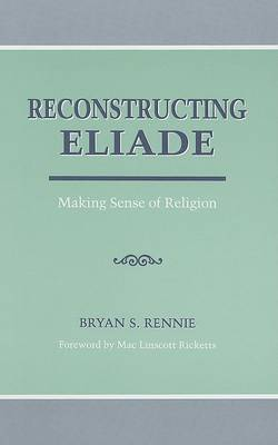 Reconstructing Eliade by Bryan Rennie