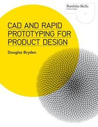 CAD and Rapid Prototyping for Product Design by Douglas Bryden