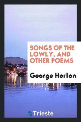 Songs of the Lowly, and Other Poems by George Horton image