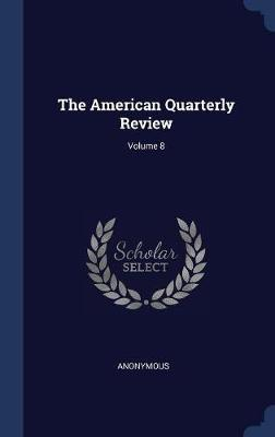 The American Quarterly Review; Volume 8 by * Anonymous
