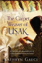 The Carpet Weaver of Usak by Kathryn Gauci