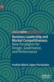 Business Leadership and Market Competitiveness by Andree Marie Lopez-Fernandez