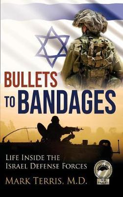 Bullets to Bandages by M D Mark Terris