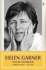 Yellow Notebook: Diaries Volume One 1978-1986 by Helen Garner