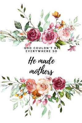 God couldn't be everywhere so He made mothers by Anna Keo