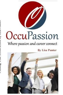 OccuPassion Where passion and career connect by Lisa Punter
