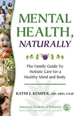 Mental Health, Naturally by Kathi J Kemper