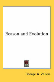 Reason and Evolution by George A. Zellers image