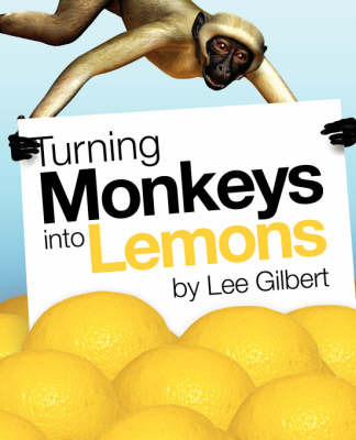 Turning Monkeys into Lemons by Lee Gilbert image