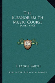 The Eleanor Smith Music Course: Book 1 (1908) by Eleanor Smith
