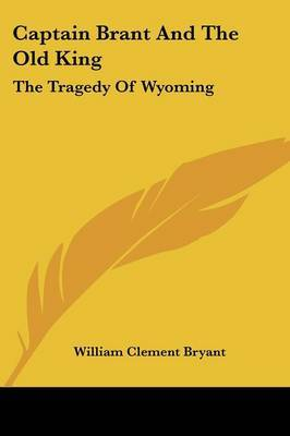 Captain Brant and the Old King: The Tragedy of Wyoming by William Clement Bryant image