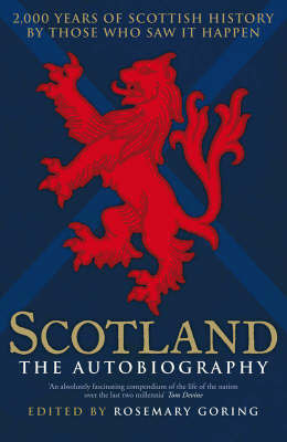 Scotland the Autobiography: 2,000 Years of Scottish History by Those Who Saw it Happen by Rosemary Goring