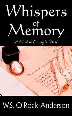 Whispers of Memory: A Link to Emily's Past by W.S. O'Roak-Anderson