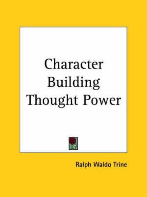 Character Building Thought Power (1900) by Ralph Waldo Trine
