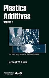 Plastics Additives, Volume 2 by Ernest W Flick