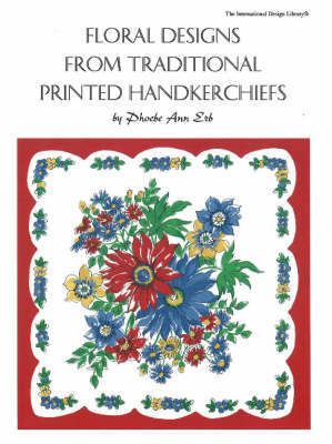 Floral Designs from Traditional Printed Handkerchiefs by Phoebe Ann Erb