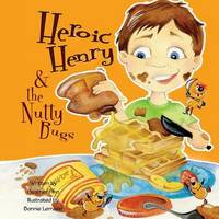 Heroic Henry & the Nutty Bugs by MS Heather Finn