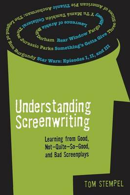 Understanding Screenwriting: Learning from Good, Not-quite-so-good, and Bad Screenplays by Tom Stempel