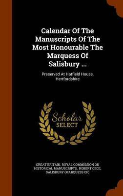 Calendar of the Manuscripts of the Most Honourable the Marquess of Salisbury ...