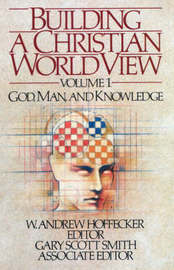 Building a Christian World View Vol. 1 by Gary Scott Smith