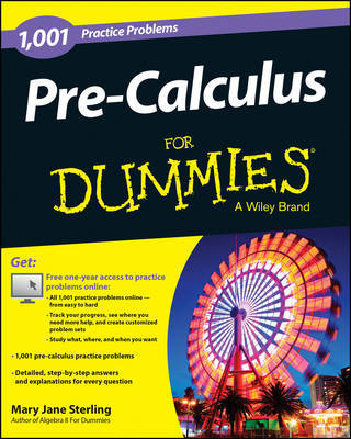 Pre-Calculus: 1,001 Practice Problems For Dummies (+ Free Online Practice) by Mary Jane Sterling