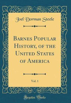 Barnes Popular History, of the United States of America, Vol. 1 (Classic Reprint) by Joel Dorman Steele image