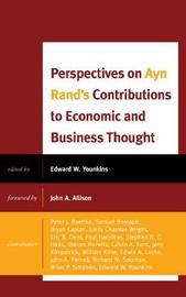 Perspectives on Ayn Rand's Contributions to Economic and Business Thought by Edward W Younkins