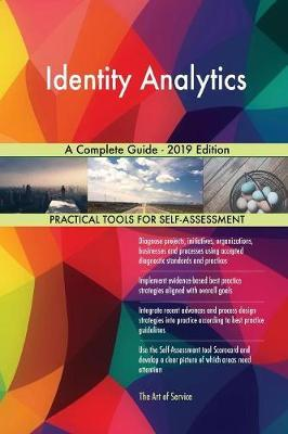 Identity Analytics A Complete Guide - 2019 Edition by Gerardus Blokdyk