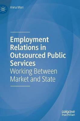 Employment Relations in Outsourced Public Services by Anna Mori